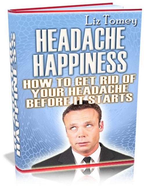 Product picture *New* Headache Happiness! How To Get Rid Of Your Heada 2011